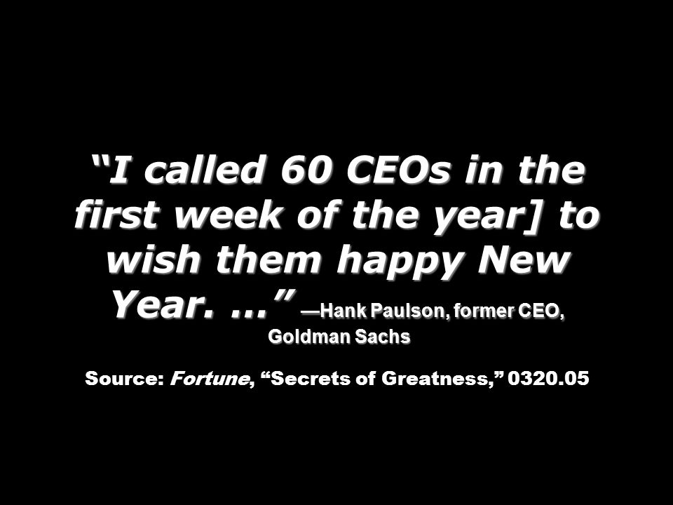 I called 60 CEOs in the first week of the year] to wish them happy New Year.